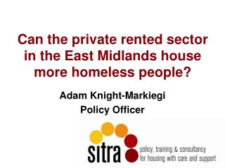 Can the private rented sector in the East Midlands house more homeless people?