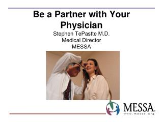 Be a Partner with Your Physician Stephen TePastte M.D. Medical Director  MESSA