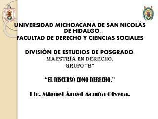 UNIVERSIDAD MICHOACANA DE SAN  NICOL Á S  DE HIDALGO. FACULTAD DE DERECHO Y CIENCIAS SOCIALES