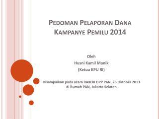 Pedoman Pelaporan  Dana  Kampanye Pemilu  2014