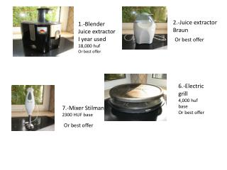 1.-Blender Juice  extractor I  year used 18,000 huf  Or best offer