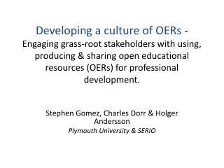 Stephen Gomez, Charles Dorr & Holger Andersson Plymouth University & SERIO