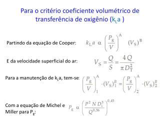 Para o critério coeficiente volumétrico de transferência de oxigênio ( k L a  )