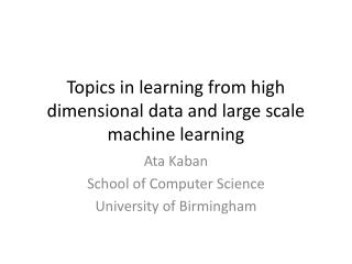 Topics in learning from high dimensional data and large scale  machine learning