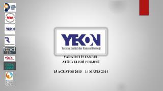 YARATICI İSTANBUL  ATÖLYELERİ PROJESİ 15  Ağustos  2013 – 14  mayIS  2014