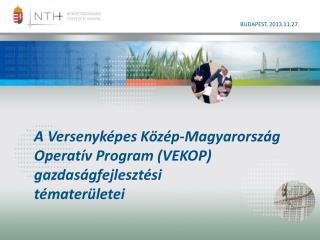 A Versenyképes Közép-Magyarország Operatív Program  (VEKOP)  gazdaságfejlesztési tématerületei