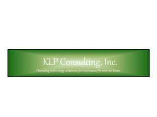 KLP Consulting, Inc . Providing technology solutions for businesses for over 20 Years.
