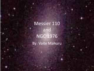 Messier 110 and NGC 1976