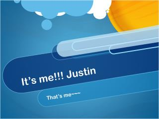 It's me!!! Justin