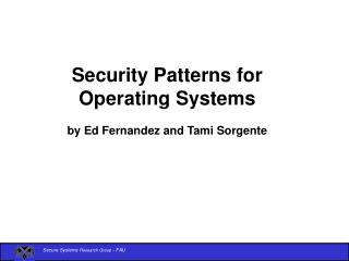 Security Patterns for  Operating Systems  by Ed Fernandez and Tami Sorgente