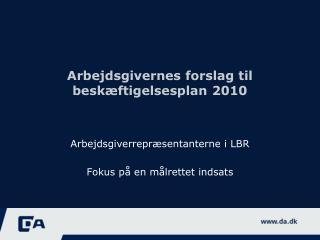Arbejdsgivernes  forslag  til beskæftigelsesplan  2010