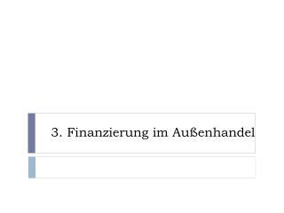 3.  Finanzierung im  Au ßenhandel
