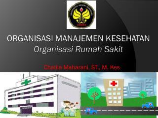 ORGANISASI MANAJEMEN KESEHATAN Organisasi Rumah Sakit