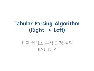 Tabular Parsing  Algorithm ( Right -> Left)