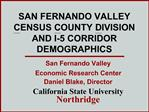 SAN FERNANDO VALLEY CENSUS COUNTY DIVISION AND I-5 CORRIDOR DEMOGRAPHICS