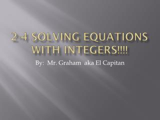2-4 Solving equations with integers!!!!