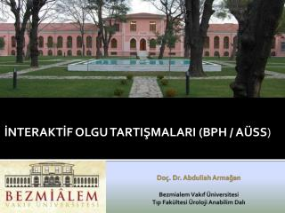 Doç. Dr. Abdullah Armağan Bezmialem Vakıf Üniversitesi Tıp  Fakültesi Üroloji Anabilim  Dalı