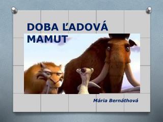 DOBA ĽADOVÁ MAMUT