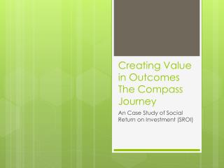 Creating Value in Outcomes The Compass Journey