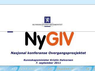 Nasjonal konferanse Overgangsprosjektet Kunnskapsminister Kristin Halvorsen  7. september 2011