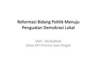 Reformasi Bidang Politik Menuju Penguatan Demokrasi Lokal
