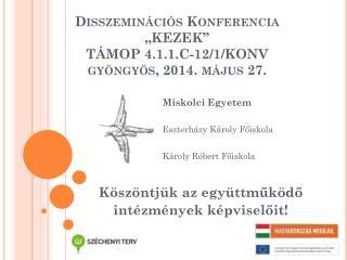 """Disszeminációs  Konferencia """"KEZEK"""" TÁMOP  4.1.1.C-12/1/KONV gyöngyös, 2014. május 27."""