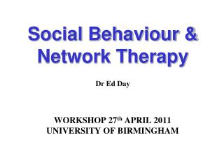 Social Behaviour  Network Therapy   Dr Ed Day
