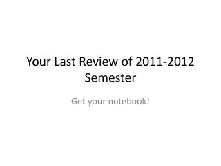 Your Last Review of 2011-2012 Semester