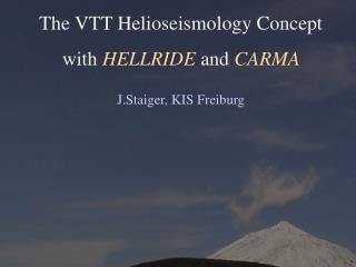 The VTT  Helioseismology Concept with HELLRIDE and CARMA J.Staiger , KIS Freiburg