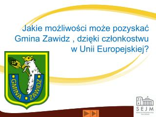 Jakie możliwości może pozyskać Gmina Zawidz , dzięki członkostwu w Unii Europejskiej?