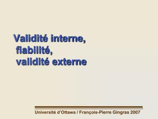 Validit  interne,  fiabilit ,  validit  externe