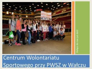 Centrum Wolontariatu Sportowego przy PWSZ w Wałczu