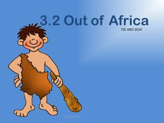 3.2 Out of Africa