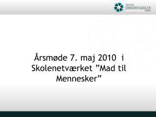 """Årsmøde 7. maj 2010  i Skolenetværket """"Mad til Mennesker"""""""