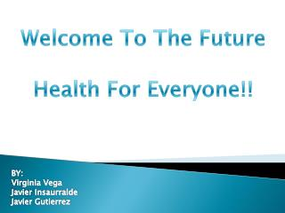 Welcome  T o The Future Health For Everyone!!