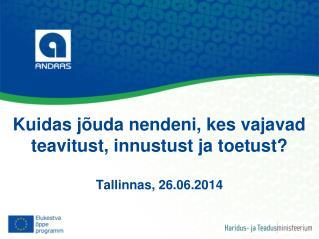 Kuidas jõuda nendeni, kes vajavad teavitust, innustust ja toetust?  Tallinnas, 26.06.2014