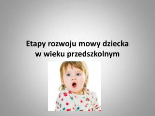 Etapy rozwoju mowy dziecka  w wieku przedszkolnym