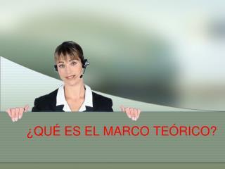 QU  ES EL MARCO TE RICO