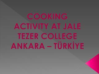 COOKING ACTIVITY AT JALE TEZER  COLLEGE ANKARA  – TÜRKİYE