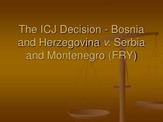 The ICJ Decision - Bosnia and Herzegovina v. Serbia and Montenegro FRY