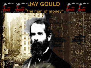 "JAY GOULD "" the man of money"""