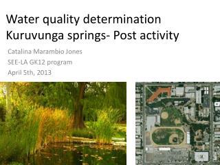 Water quality determination  Kuruvunga springs- Post activity