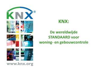 KNX:  De wereldwijde STANDAARD voor  woning- en gebouwcontrole