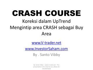 CRASH COURSE Koreksi dalam UpTrend Mengintip  area CRASH  sebagai  Buy Area