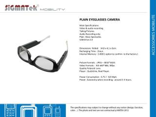 PLAIN EYEGLASSES CAMERA Main  Specifications :   Video  & audio  recording .  Taking Pictures .