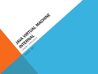 JAVA VIRTUAL MACHINE INTERNAL