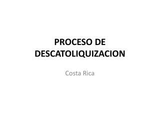 PROCESO DE DESCATOLIQUIZACION