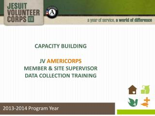 CAPACITY BUILDING JV  AmeriCorps MEMBER & Site Supervisor  Data collection TRAINING
