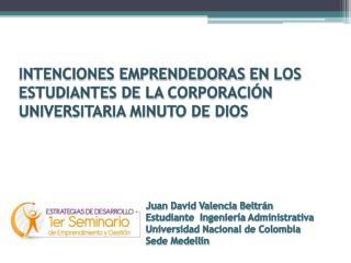 INTENCIONES EMPRENDEDORAS  EN  LOS ESTUDIANTES DE LA  CORPORACIÓN  UNIVERSITARIA MINUTO DE DIOS