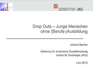 Drop Outs – Junge Menschen  ohne (Berufs-)Ausbildung Johann Bacher